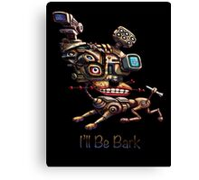 I'll be Bark - Print Canvas Print