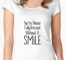You're Never Fully Dressed Without A Smile Women's Fitted Scoop T-Shirt