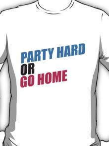 Party Hard or Go Home T-Shirt