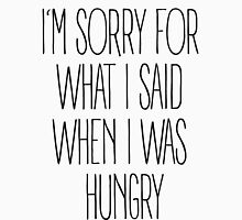 """I'm sorry for what I said when I was hungry"" Unisex T-Shirt"