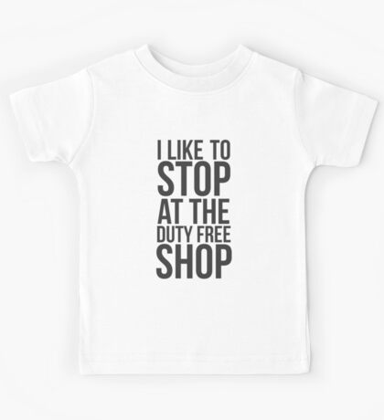 I like to stop at the duty free shop Kids Tee