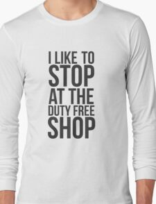 I like to stop at the duty free shop T-Shirt