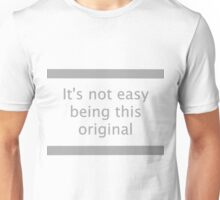 Hard Life: It's Not Easy Being This Original Unisex T-Shirt