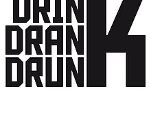 Drink Drank Drunk Design by Style-O-Mat
