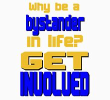 Why Be a Bystander? Get Involved Unisex T-Shirt