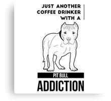 Coffee Drinker & Pit Bull Addiction Canvas Print