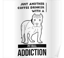 Coffee Drinker & Pit Bull Addiction Poster
