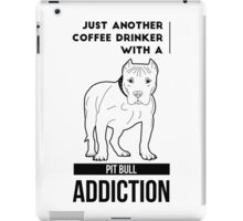 Coffee Drinker & Pit Bull Addiction iPad Case/Skin