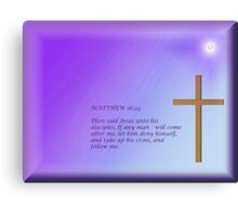 MATTHEW 16: 24  KJV (available as Greeting card) Canvas Print