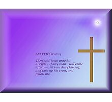 MATTHEW 16: 24  KJV (available as Greeting card) Photographic Print