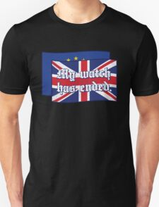 My watch had ended Brexit Edition Unisex T-Shirt