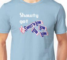 Shawty got Sweet n Low (low low low) Unisex T-Shirt