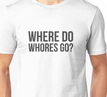 Where do whores go? Unisex T-Shirt