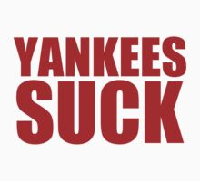 Boston Red Sox - YANKEES SUCK - red text by MOHAWK99