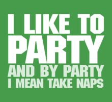 I like to party. And by party I mean take naps. - White Kids Tee