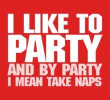 I like to party. And by party I mean take naps. - White Kids Clothes