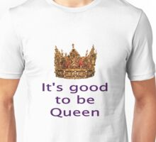 Good To Be Queen With Solid Gold Crown Unisex T-Shirt