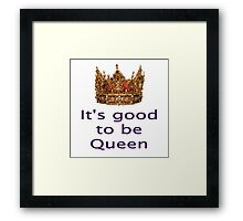 Good To Be Queen With Solid Gold Crown Framed Print