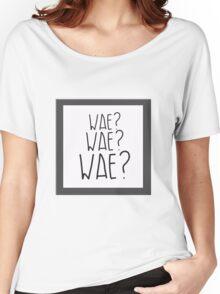 Wae? Wae?Wae? Why? Why? Why? Women's Relaxed Fit T-Shirt