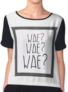 Wae? Wae?Wae? Why? Why? Why? Chiffon Top