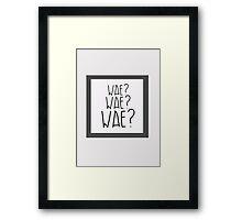Wae? Wae?Wae? Why? Why? Why? Framed Print