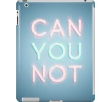 Can You Not Coque et skin iPad