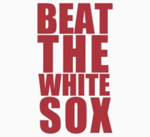 Chicago Cubs - BEAT THE WHITE SOX - Red Text by MOHAWK99