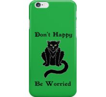 """Boris the Cat says """"Don't Happy, Be Worried"""" iPhone Case/Skin"""