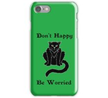 "Boris the Cat says ""Don't Happy, Be Worried"" iPhone Case/Skin"