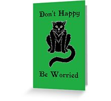 "Boris the Cat says ""Don't Happy, Be Worried"" Greeting Card"
