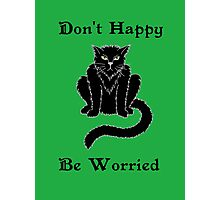 "Boris the Cat says ""Don't Happy, Be Worried"" Photographic Print"