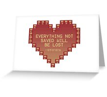 Everything Not Saved Will Be Lost Greeting Card
