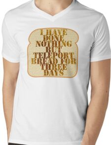 I have done nothing but Teleport Bread for three days. Mens V-Neck T-Shirt