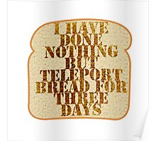 I have done nothing but Teleport Bread for three days. Poster