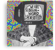 We Are A Brain Washed Generation Canvas Print