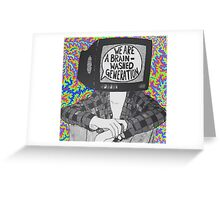 We Are A Brain Washed Generation Greeting Card
