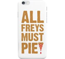 All Freys Must Pie iPhone Case/Skin
