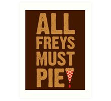 All Freys Must Pie Art Print