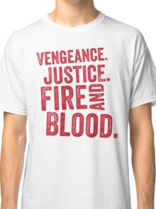 Vengeance Justice Fire and Blood Classic T-Shirt
