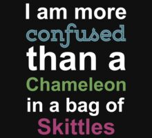I am More Confused Than a Chameleon in a bag of Skittles by 2E1K