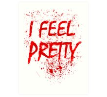 I Feel Pretty (blood splatter) Art Print