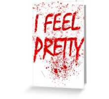 I Feel Pretty (blood splatter) Greeting Card