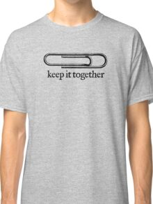 Keep It Together Classic T-Shirt