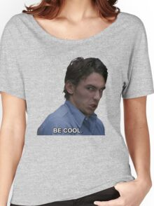 James Franco Be Cool Women's Relaxed Fit T-Shirt