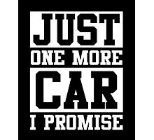 Just One More Car I Promise, Funny Mechanic Quote Photographic Print