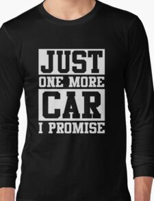 Just One More Car I Promise, Funny Mechanic Quote Long Sleeve T-Shirt