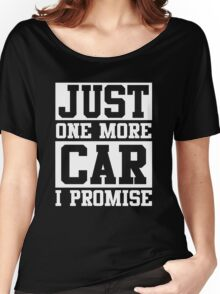 Just One More Car I Promise, Funny Mechanic Quote Women's Relaxed Fit T-Shirt