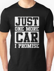 Just One More Car I Promise, Funny Mechanic Quote Unisex T-Shirt