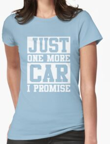 Just One More Car I Promise, Funny Mechanic Quote Womens Fitted T-Shirt