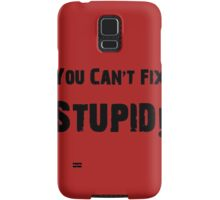 You Can't Fix Stupid Funny Shirt Sticker Poster Samsung Galaxy Case/Skin